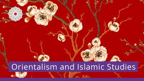 Orientalism and Islamic Studies